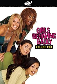 Girls Behaving Badly Poster - TV Show Forum, Cast, Reviews