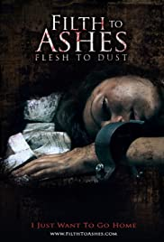 Filth to Ashes, Flesh to Dust (2011) Poster - Movie Forum, Cast, Reviews