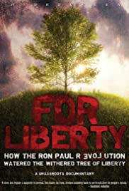 For Liberty: How the Ron Paul Revolution Watered the Withered Tree of Liberty (2009) Poster - Movie Forum, Cast, Reviews