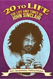 Twenty to Life: The Life & Times of John Sinclair Poster