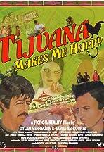 Tijuana Makes Me Happy