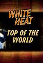 White Heat: Top of the World