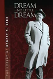 Dream No Little Dream: The Life and Legacy of Robert S. Kerr Poster