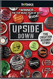 Upside Down: The Creation Records Story (2010) Poster - Movie Forum, Cast, Reviews