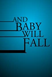 And Baby Will Fall (2011) Poster - Movie Forum, Cast, Reviews