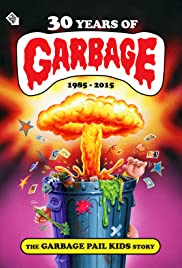 30 Years of Garbage: The Garbage Pail Kids Story Poster