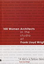 100 Women Architects in the Studio of Frank Lloyd Wright