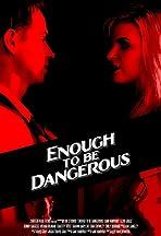 Enough to Be Dangerous