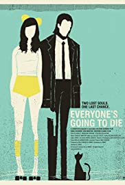 Everyone's Going to Die (2013) Poster - Movie Forum, Cast, Reviews