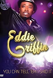 Eddie Griffin: You Can Tell 'Em I Said It!(2011) Poster - TV Show Forum, Cast, Reviews