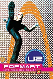 U2: PopMart Live from Mexico City (1997) Poster - Movie Forum, Cast, Reviews