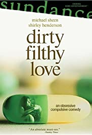 Dirty Filthy Love (2004) Poster - Movie Forum, Cast, Reviews
