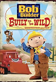 Bob the Builder: Built to Be Wild Poster