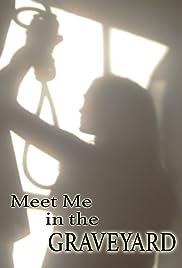 Meet Me in the Graveyard Poster