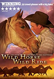 Wild Horse, Wild Ride (2011) Poster - Movie Forum, Cast, Reviews