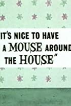 Image of It's Nice to Have a Mouse Around the House