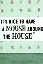 It's Nice to Have a Mouse Around the House