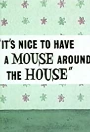 It's Nice to Have a Mouse Around the House Poster