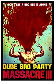Dude Bro Party Massacre III (2015) Poster - Movie Forum, Cast, Reviews