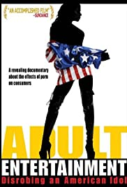 Adult Entertainment: Disrobing an American Idol(2007) Poster - Movie Forum, Cast, Reviews