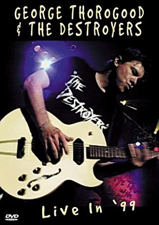 George Thorogood & The Destroyers: Live in '99 (1999)