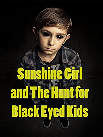 Sunshine Girl and the Hunt for Black Eyed Kids (2012)