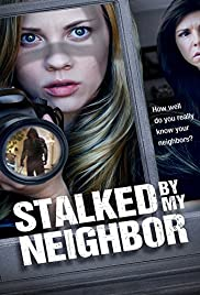 Stalked by My Neighbor (2015) Poster - Movie Forum, Cast, Reviews