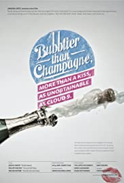 Bubblier Than Champagne, More Than a Kiss, as Unobtainable as Cloud 9 Poster