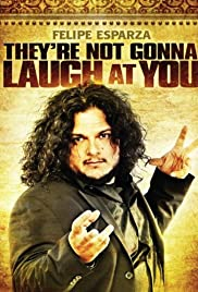 Felipe Esparza: They're Not Gonna Laugh At You Poster