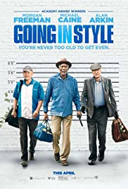 Going in Style (2017) Poster - Movie Forum, Cast, Reviews