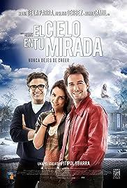 El cielo en tu mirada(2012) Poster - Movie Forum, Cast, Reviews