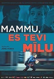 Mammu, es Tevi milu(2013) Poster - Movie Forum, Cast, Reviews