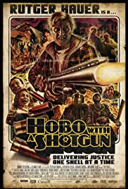 Hobo with a Shotgun (2011) Poster - Movie Forum, Cast, Reviews