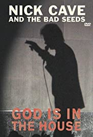 Nick Cave and the Bad Seeds: God Is in the House (2001) Poster - Movie Forum, Cast, Reviews