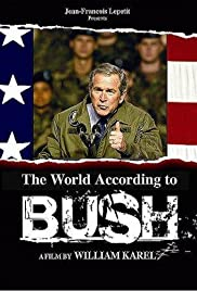 The World According to Bush (2004) Poster - Movie Forum, Cast, Reviews