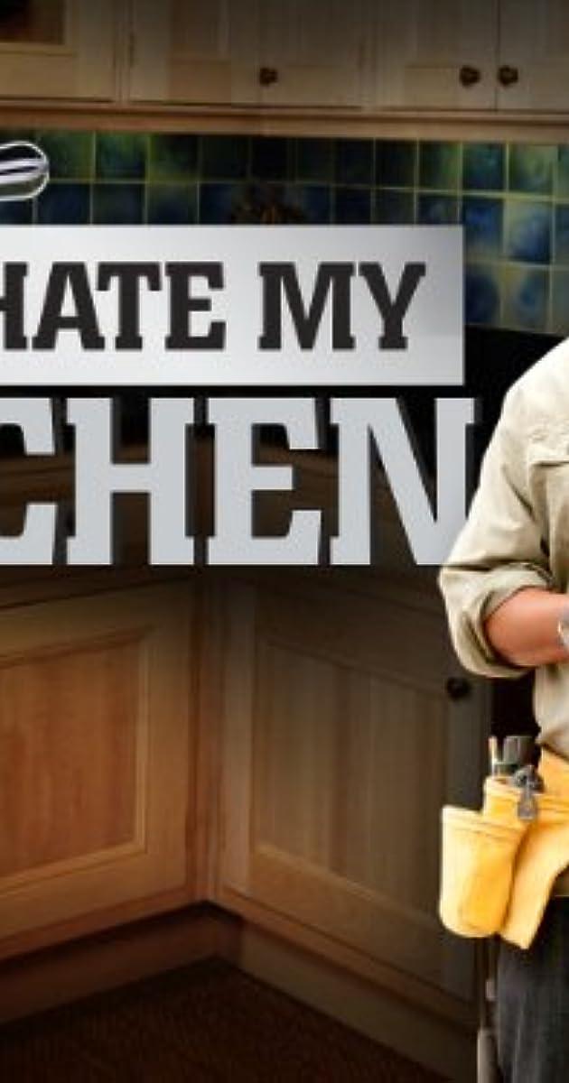 I Hate My Kitchen (TV Series 2010u2013 )   IMDb