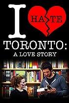 Image of I Hate Toronto: A Love Story