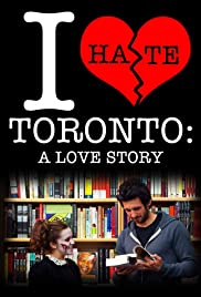 I Hate Toronto: A Love Story Poster