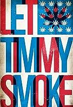 Let Timmy Smoke