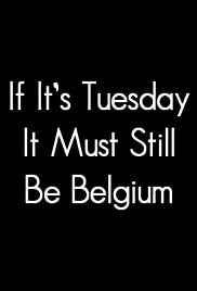 If It's Tuesday, It Still Must Be Belgium (1987) Poster - Movie Forum, Cast, Reviews