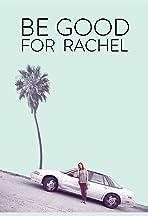 Be Good for Rachel