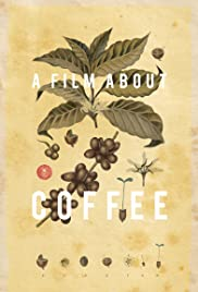 A Film About Coffee (2014) Poster - Movie Forum, Cast, Reviews