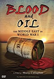 Blood and Oil: The Middle East in World War I(2006) Poster - Movie Forum, Cast, Reviews
