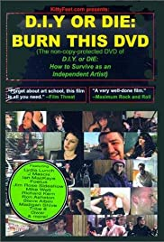 D.I.Y. or Die: How to Survive as an Independent Artist (2002) Poster - Movie Forum, Cast, Reviews