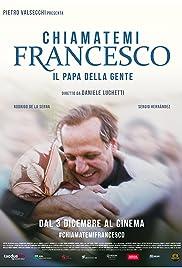 Chiamatemi Francesco - Il Papa della gente(2015) Poster - Movie Forum, Cast, Reviews