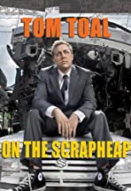 Tom Toal: On the Scrapheap