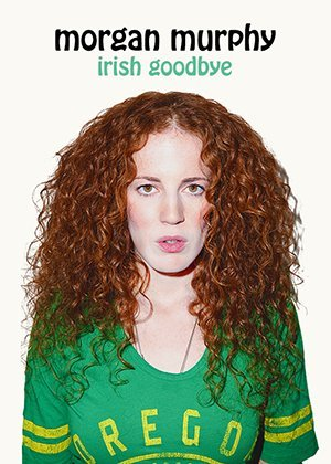 Morgan Murphy: Irish Goodbye (2014)
