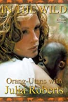 Image of In the Wild: Orangutans with Julia Roberts