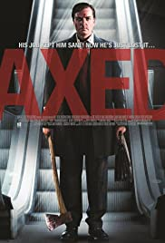 Axed (2012) Poster - Movie Forum, Cast, Reviews
