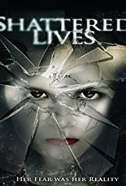 Shattered Lives(2009) Poster - Movie Forum, Cast, Reviews